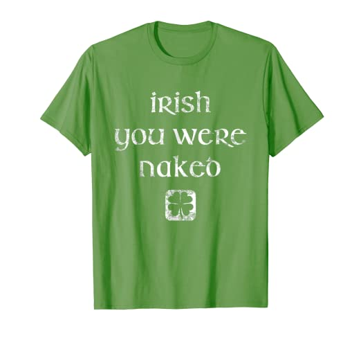 0c5e85f2d Image Unavailable. Image not available for. Color: Irish You Were Naked  Shirt St. Patrick's Day Shirt