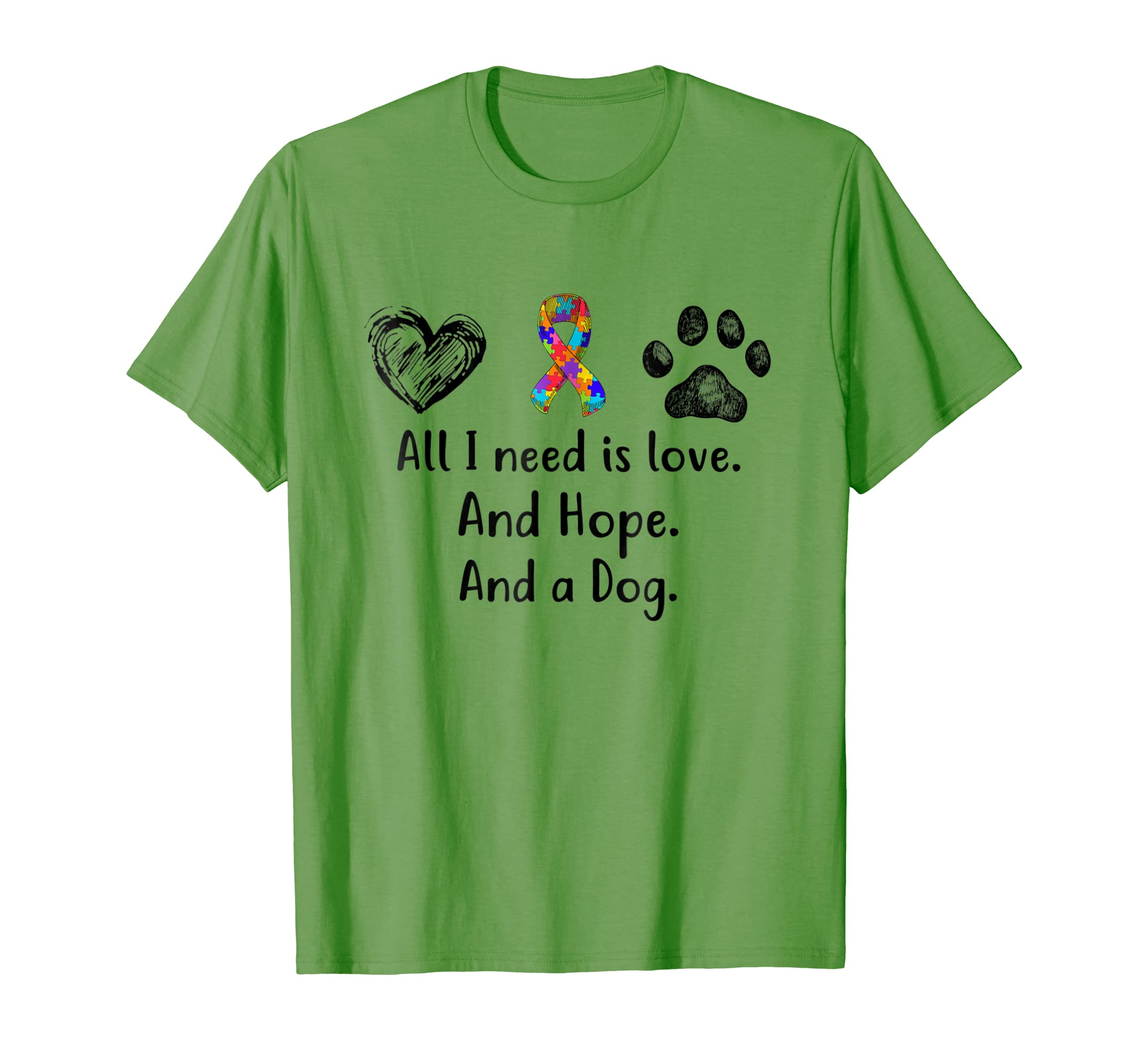 All I Need Is Love And Hope And A Dog Autism T Shirt-ln