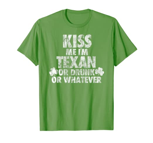 38b1ea8ba Amazon.com: Kiss Me I'm Texan Or Drunk Or Whatever St. Patrick Day ...