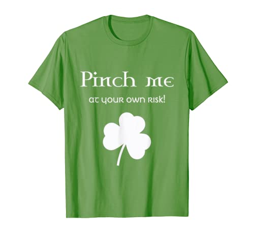 St. Patrick's Day Pinch Me At Your Own Risk!