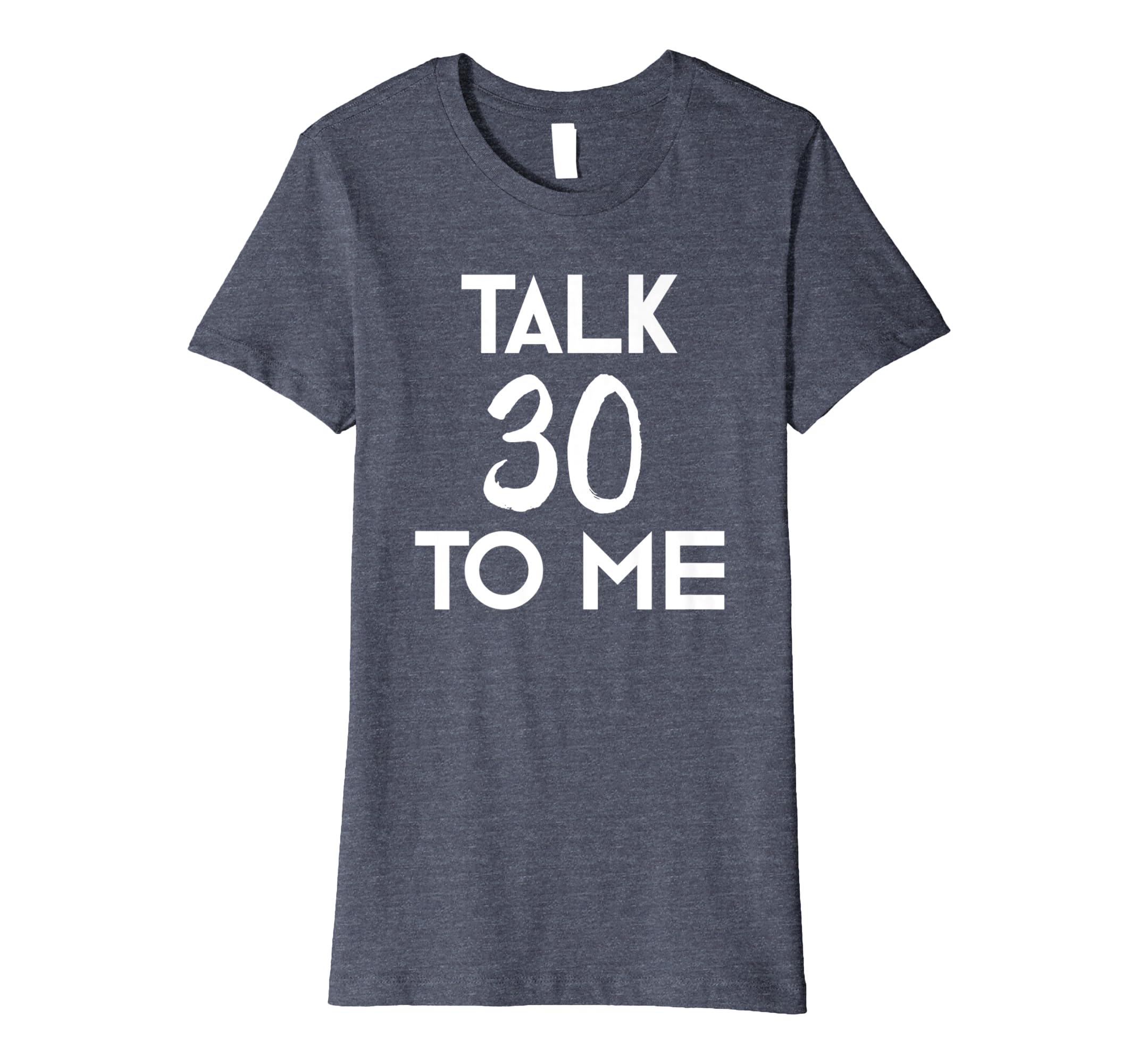 7bdf0bfbe Amazon 30th Birthday Gift T Shirt Funny Talk 30 To Me Tee Him Her Clothing