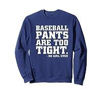 Baseball Pants Are Too Tight Said No Girl Ever Shirts Sweatshirt Navy