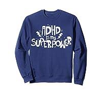 Adhd Is My Superpower Shirt Attention Deficit Disorder Quote Sweatshirt Navy