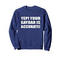 Yep Your Gaydar Is Accurate Gay Pride Lgbt Homosexuel T-shirt Sweatshirt Navy