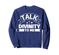Divinity Funny Gifts Talk Divinity To Me Shirts Sweatshirt Navy