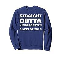 Straight Outta Kindergarten 2019 Funny Graduation Shirts Sweatshirt Navy