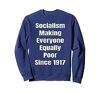 Socialism Making Everyone Equally Poor Since 1917 Shirts Sweatshirt Navy