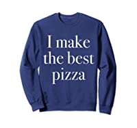 Make The Best Pizza Pizza Shop Owners Chef Makers Shirts Sweatshirt Navy