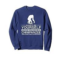 Always Be Yourself Chimpanzee Gift For Monkey Ape Premium T-shirt Sweatshirt Navy