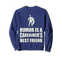 Humor Is A Caregiver's Best Friend Aca Apparel Shirts Sweatshirt Navy