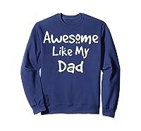 Awesome Like My Dad Happy Fathers Day Shirts Sweatshirt Navy