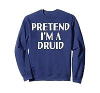 I'm A Druid Funny Halloween Diy Costume Shirts Sweatshirt Navy