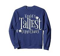Worlds Tallest Leprechaun St Patricks Day Shirts Sweatshirt Navy