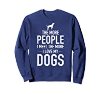The More People I Meet The More I Love My Dogs, Funny, Gift Shirts Sweatshirt Navy