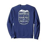 Happiness Is A Fishing Pole And A Frozen Lake Ice Baseball Shirts Sweatshirt Navy