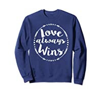 Love Always Wins Inspirational Spiritual Gift Shirts Sweatshirt Navy