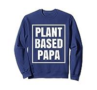 Plant Based Papa Dads Wfpb T-shirt Sweatshirt Navy