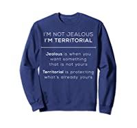 I\\\'m Territorial Not Jealous Bdsm Kink Shirt Sweatshirt Navy