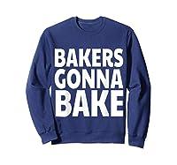 Bakers Gonna Bake Funny Baking Shirts Sweatshirt Navy
