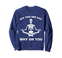 Eff You See Kay Why Oh You Skeleton T-shirt Sweatshirt Navy