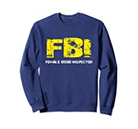 Fbi Female Boob Inspector Tee Gift For Dad Joke T-shirt Sweatshirt Navy