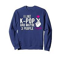 Like K Pop And Maybe 3 People Kpop Hand Symbol Gift Shirts Sweatshirt Navy