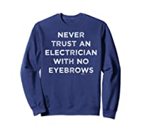 Vintage Never Trust An Electrician With No Eyebrows Word Shirts Sweatshirt Navy