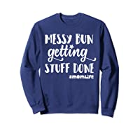 Messy Bun Getting Stuff Done Mom Life Shirts Sweatshirt Navy