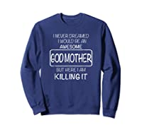 Awesome Godmother Shirt For , Mothers Day T-shirt Sweatshirt Navy