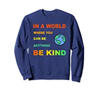 In A World Where You Can Be Anything Be Kind Gift Shirts Sweatshirt Navy