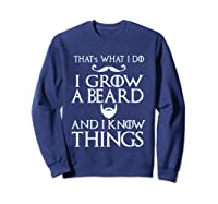 That's What I Do I Grow A Beard And I Know Things Shirts Sweatshirt Navy