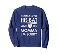 He Only Loves His Bat And His Momma Baseball Mom T-sh Shirts Sweatshirt Navy