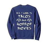 All I Need Is Tacos And Horror Movies Horror Shirts Sweatshirt Navy