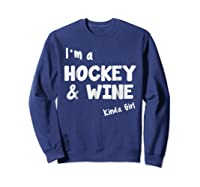 I'm A Hockey And Wine Kinda Girl Hockey Wine Funny Shirts Sweatshirt Navy