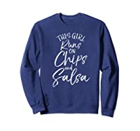 This Girl Runs On Chips And Salsa Shirts Sweatshirt Navy