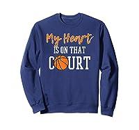 My Heart Is On That Court Basketball T-shirt Sweatshirt Navy