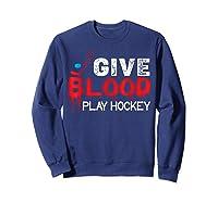Funny Hockey Give Blood Play Hockey Shirts Sweatshirt Navy