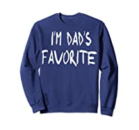 I\\\'m Dad\\\'s Favorite T Shirt Father Pop Daddy Sweatshirt Navy
