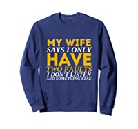 My Wife Says I Only Have Two Faults Funny Husband Shirts Sweatshirt Navy