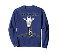 Giraffe Yes I'm Tall No, I've Never Played Basketball Shirts Sweatshirt Navy