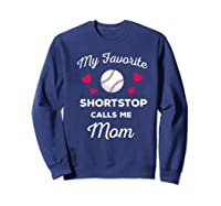 My Favorite Baseball Shortstop Calls Me Mom Shirts Sweatshirt Navy