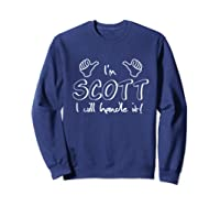 I\\\'m Scott - I Will Handle It! Funny Quote For Your Friend T-shirt Sweatshirt Navy