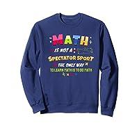 Funny Tea Learn Math Is Not A Spectator Sport Sayings Premium T-shirt Sweatshirt Navy