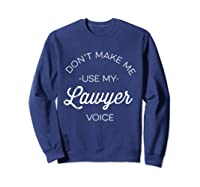 Funny Lawyer Shirt - Don't Make Me Use My Lawyer Voice Sweatshirt Navy