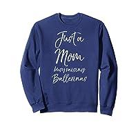 Girl Mom Mothers Day Gift Just A Mom Busy Raising Ballerinas Shirts Sweatshirt Navy