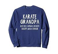 Karate Grandpa Father\\\'s Day Gifts Grandpa \\\'s T-shirt Sweatshirt Navy