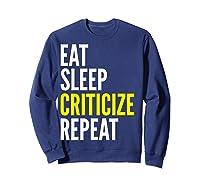 Critic Funny Gift Eat Sleep Criticize Repeat Shirts Sweatshirt Navy