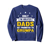Family 365 The Greatest Dads Get Promoted To Grumpa Grandpa T-shirt Sweatshirt Navy
