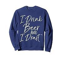 Drink Beer And Draf Funny Fantasy Football Shirts Sweatshirt Navy