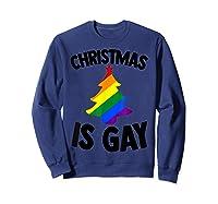 Christmas Tree Is Gay Holiday Vacation Gift T-shirt Sweatshirt Navy